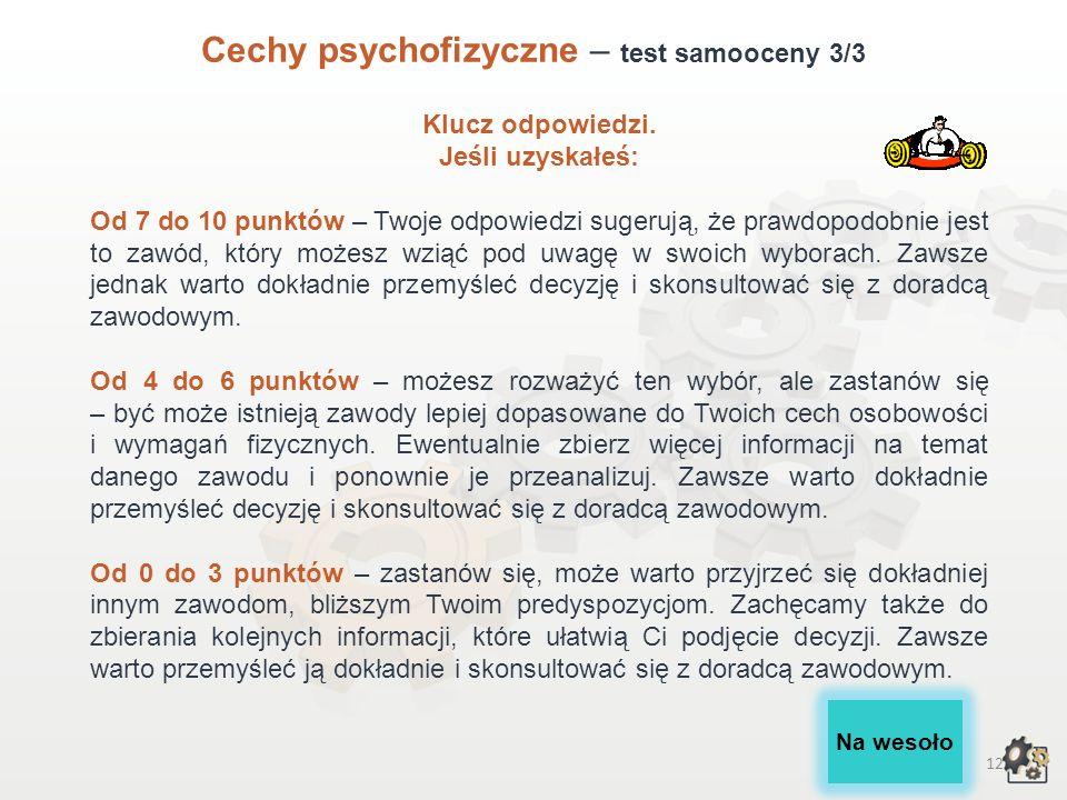 11 Cechy psychofizyczne – test samooceny 2/3 Lp. Cechy osobowości, wymagania fizyczneTakNie 1Czy dokładność i precyzja to Twoje mocne strony?10 2Czy T