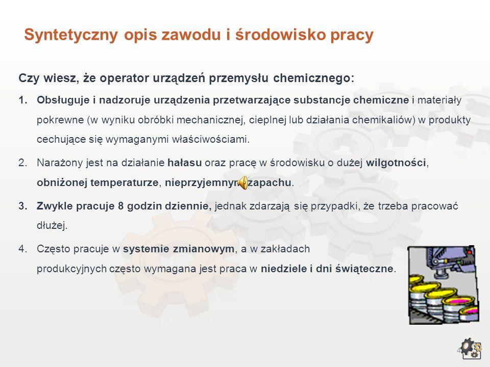 14 Przeciwwskazania zdrowotne Decydując się na podjęcie pracy w zawodzie operatora urządzeń przemysłu chemicznego, powinniśmy także wziąć pod uwagę przeciwwskazania zdrowotne.