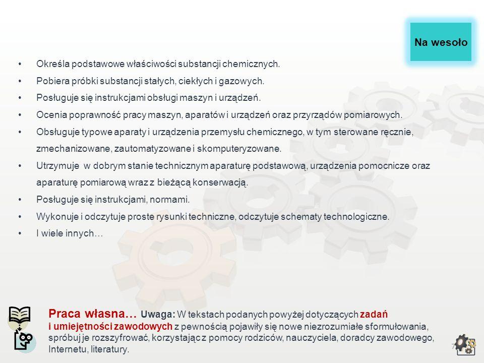 6 Zadania i umiejętności zawodowe Wybrane zadania zawodowe w zawodzie operatora urządzeń przemysłu chemicznego: 1.Obsługa maszyn, urządzeń i sprzętu d