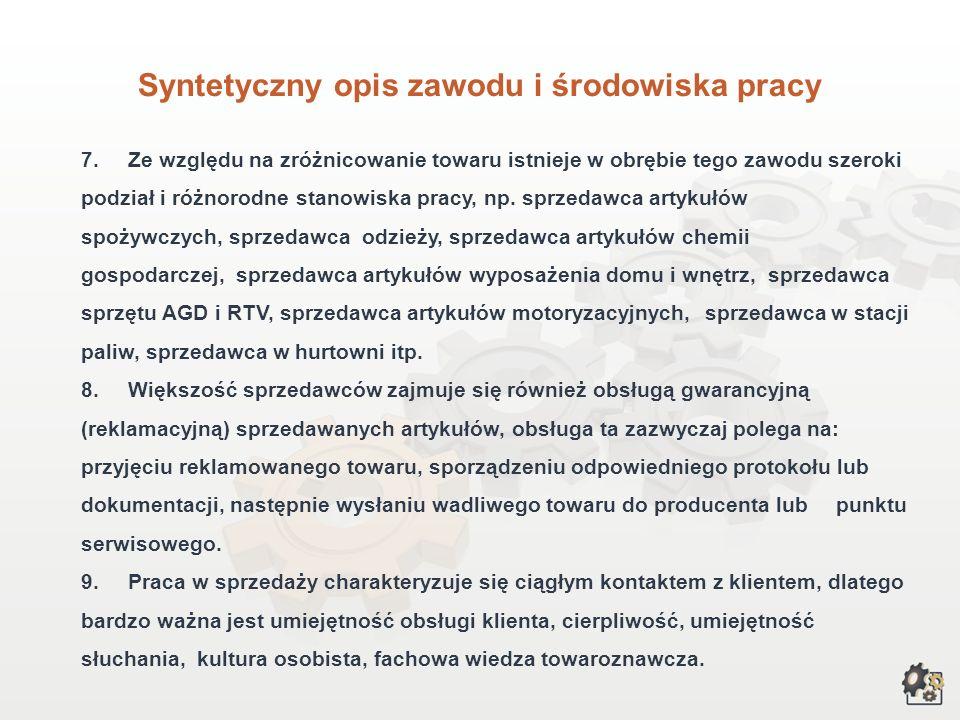 Syntetyczny opis zawodu i środowiska pracy 7.Ze względu na zróżnicowanie towaru istnieje w obrębie tego zawodu szeroki podział i różnorodne stanowiska pracy, np.
