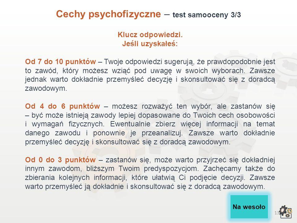 12 Cechy psychofizyczne – test samooceny 2/3 Lp. Cechy osobowości, wymagania fizyczneTakNie 1Czy możesz powiedzieć o sobie, że jesteś dokładny i cierp