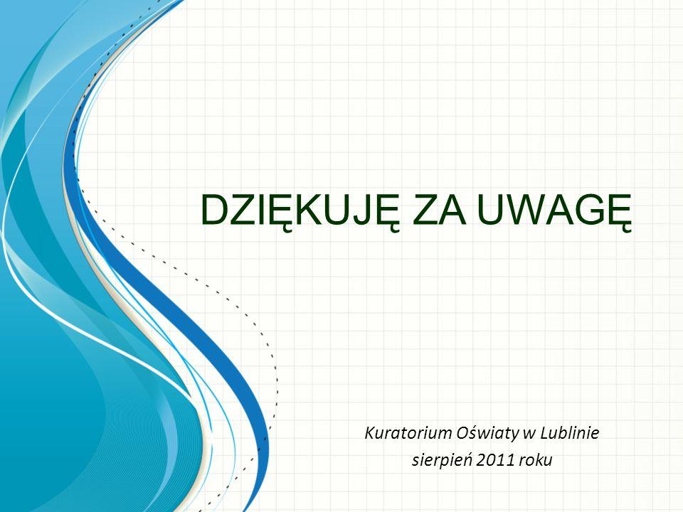 DZIĘKUJĘ ZA UWAGĘ Kuratorium Oświaty w Lublinie sierpień 2011 roku