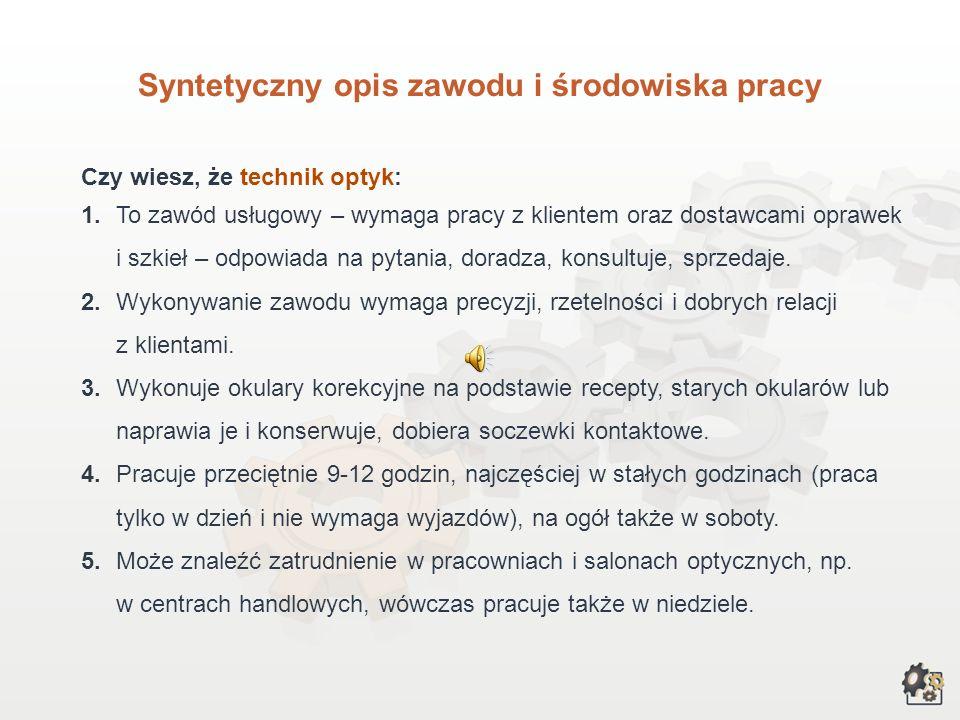 TECHNIK OPTYK Multimedialna charakterystyka zawodu Nazwa zawodu: TECHNIK OPTYK Kod zawodu w klasyfikacji szkolnictwa zawodowego: 322[16] Kod zawodu w