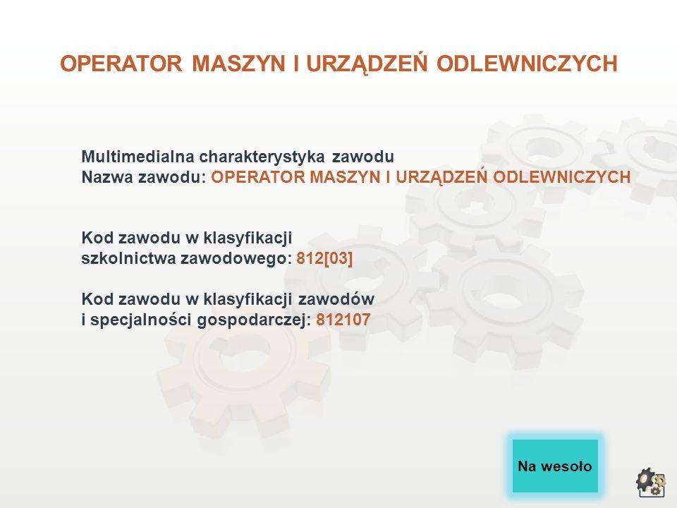 OPERATOR MASZYN I URZĄDZEŃ ODLEWNICZYCH wersja dla gimnazjum i szkół ponadgimnazjalnych
