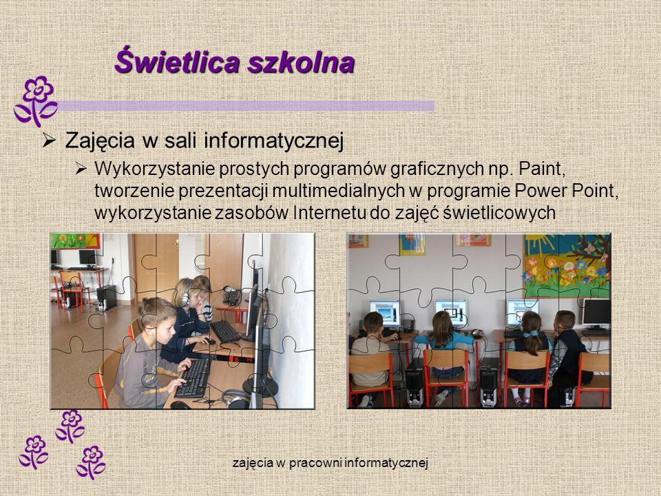 zajęcia w pracowni informatycznej Świetlica szkolna Zajęcia w sali informatycznej Wykorzystanie prostych programów graficznych np. Paint, tworzenie pr