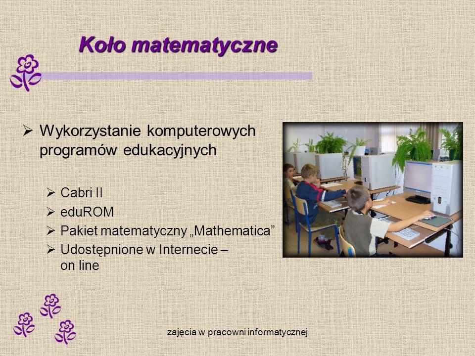 zajęcia w pracowni informatycznej Koło matematyczne Wykorzystanie komputerowych programów edukacyjnych Cabri II eduROM Pakiet matematyczny Mathematica