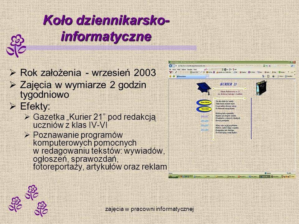 zajęcia w pracowni informatycznej Koło dziennikarsko- informatyczne Rok założenia - wrzesień 2003 Zajęcia w wymiarze 2 godzin tygodniowo Efekty: Gazet