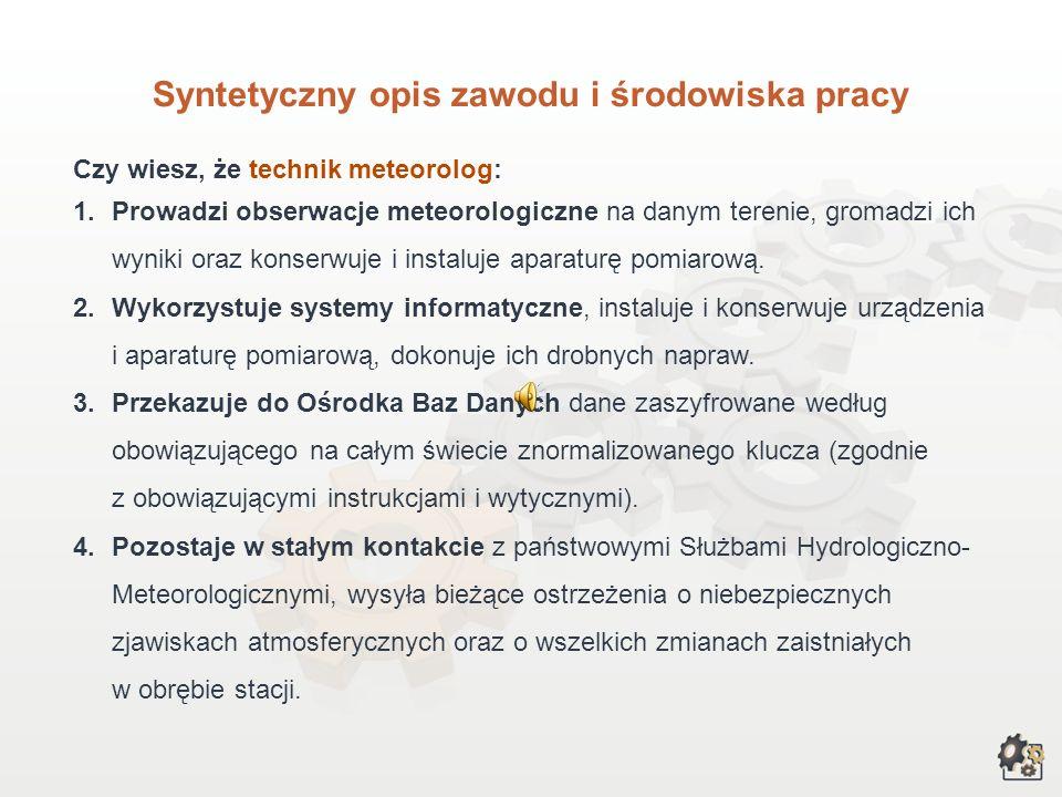 TECHNIK METEOROLOG Multimedialna charakterystyka zawodu Nazwa zawodu: TECHNIK METEOROLOG Kod zawodu w klasyfikacji szkolnictwa zawodowego: 311[23] Kod