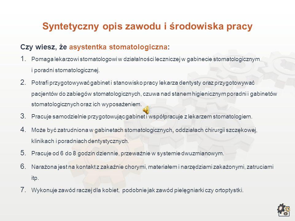 Syntetyczny opis zawodu i środowiska pracy Czy wiesz, że asystentka stomatologiczna: 1.
