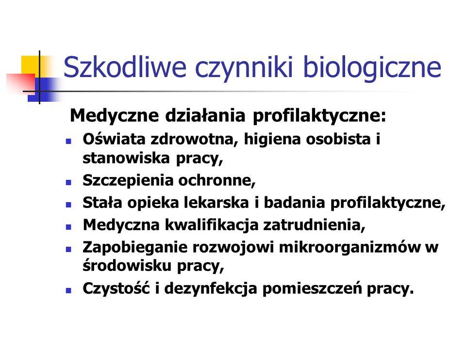 Szkodliwe czynniki biologiczne Medyczne działania profilaktyczne: Oświata zdrowotna, higiena osobista i stanowiska pracy, Szczepienia ochronne, Stała