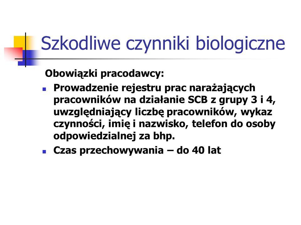 Szkodliwe czynniki biologiczne Obowiązki pracodawcy: Prowadzenie rejestru prac narażających pracowników na działanie SCB z grupy 3 i 4, uwzględniający