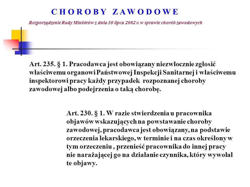 C H O R O B Y Z A W O D O W E Rozporządzenie Rady Ministrów z dnia 30 lipca 2002 r. w sprawie chorób zawodowych Art. 235. § 1. Pracodawca jest obowiąz