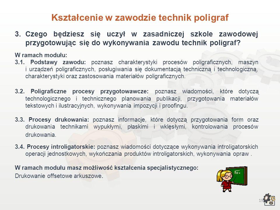 18 Kształcenie w zawodzie technik poligraf 1.Aby pracować w zawodzie technik poligraf, możesz: 1.1.Jako absolwent gimnazjum wybrać czteroletnie techni