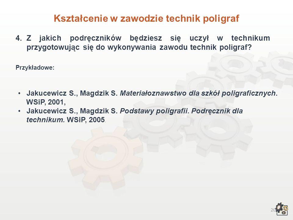 19 Kształcenie w zawodzie technik poligraf 3.Czego będziesz się uczył w zasadniczej szkole zawodowej przygotowując się do wykonywania zawodu technik p