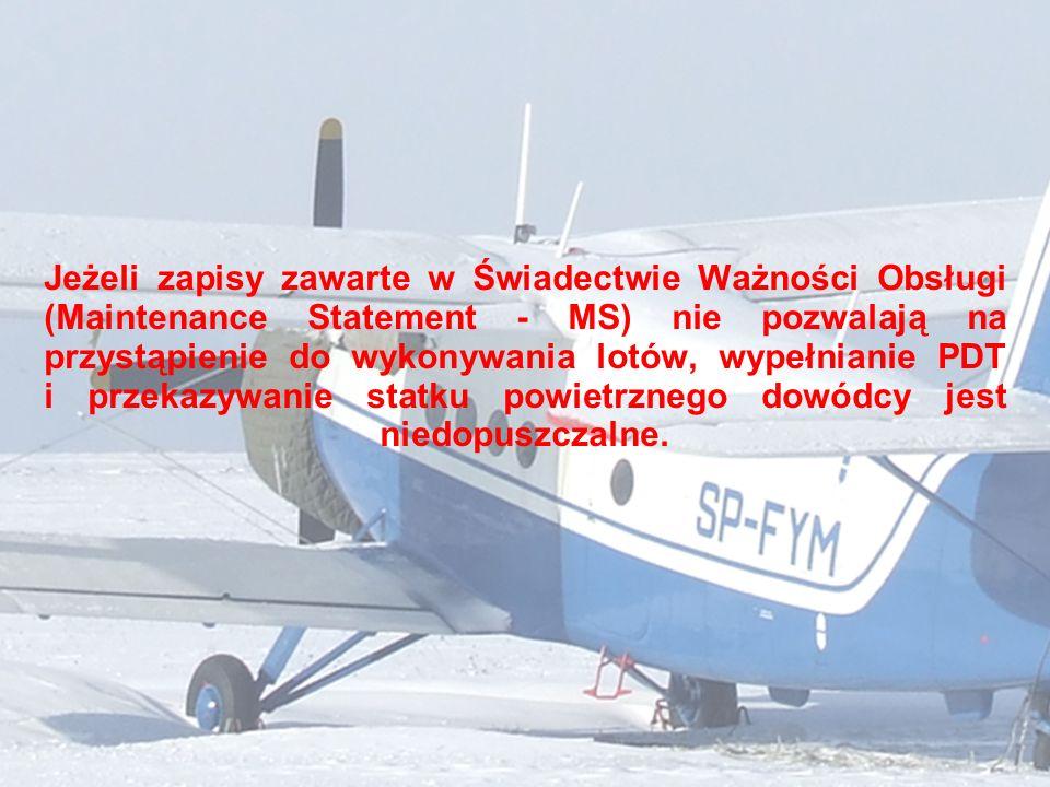 Jeżeli zapisy zawarte w Świadectwie Ważności Obsługi (Maintenance Statement - MS) nie pozwalają na przystąpienie do wykonywania lotów, wypełnianie PDT