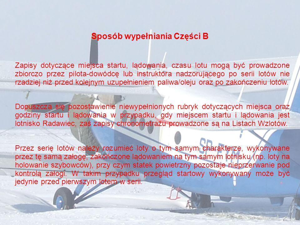 Sposób wypełniania Części B Zapisy dotyczące miejsca startu, lądowania, czasu lotu mogą być prowadzone zbiorczo przez pilota-dowódcę lub instruktora n