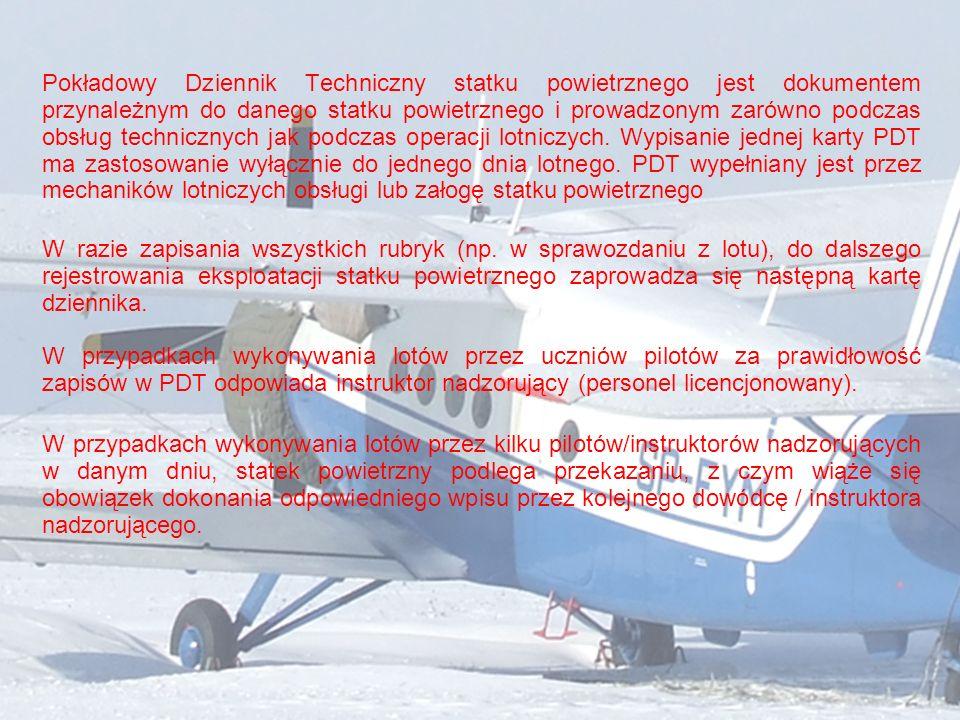 Pokładowy Dziennik Techniczny statku powietrznego jest dokumentem przynależnym do danego statku powietrznego i prowadzonym zarówno podczas obsług tech