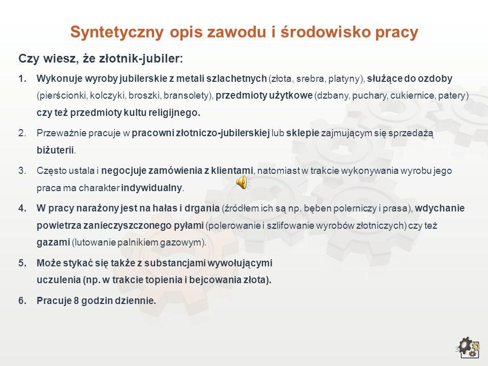23 Rynek pracy Czy wiesz, że: 1)Typowymi stanowiskami pracy w zawodzie złotnika-jubilera są: złotnik-jubiler, złotnik, jubiler, mistrz złotnictwa.