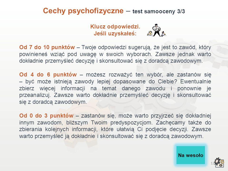 11 Cechy psychofizyczne – test samooceny 2/3 Lp. Cechy osobowości, wymagania fizyczneTakNie 1Czy masz zainteresowania techniczne i interesujesz się np