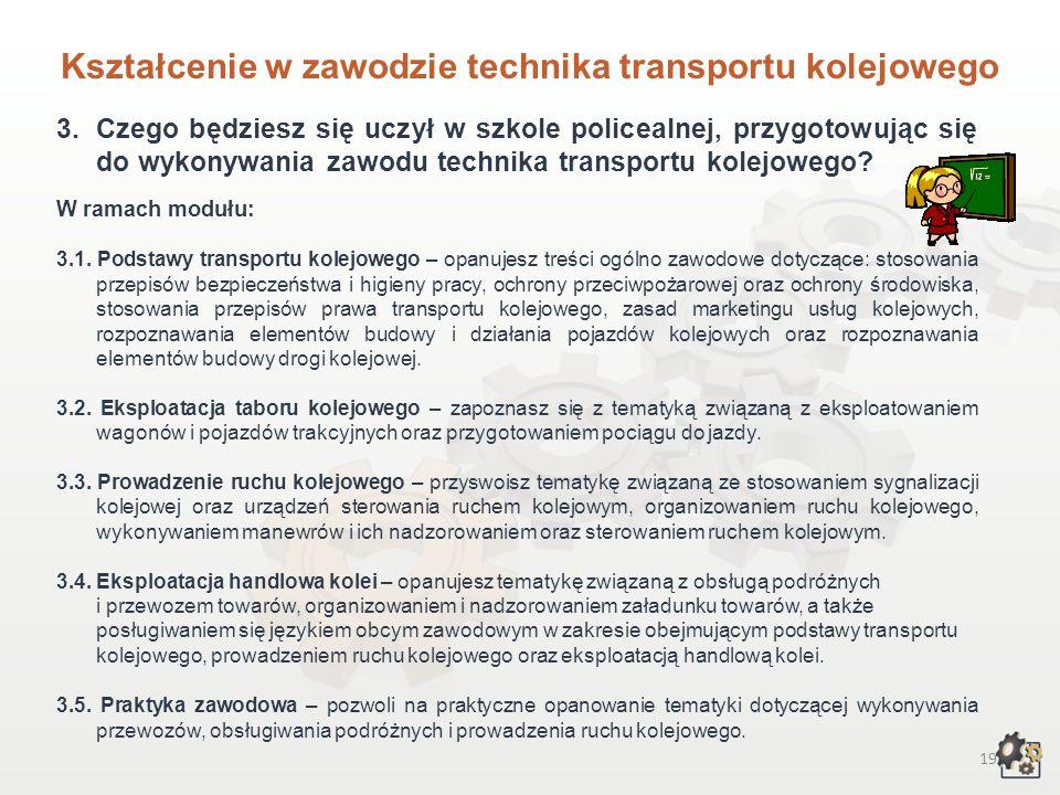 18 Kształcenie w zawodzie technika transportu kolejowego 1.Aby pracować w zawodzie technika transportu kolejowego: 1.1. Jako absolwent trzyletniego li