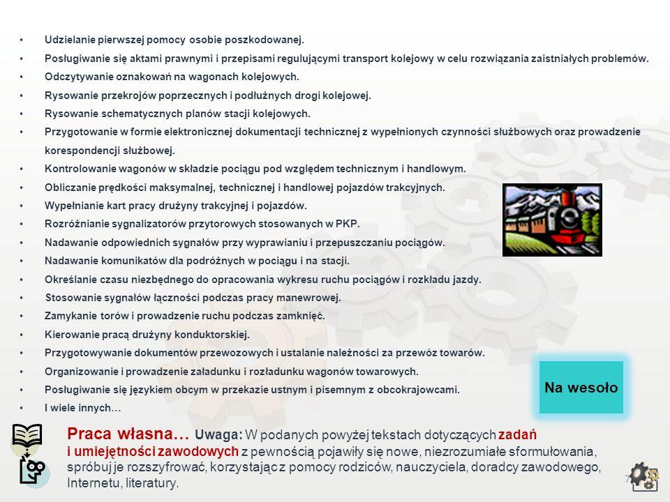 6 Zadania i umiejętności zawodowe Wykonywanie i opracowywanie zadań związanych z organizowaniem i prowadzeniem ruchu, odpraw osób i przesyłek. Prowadz