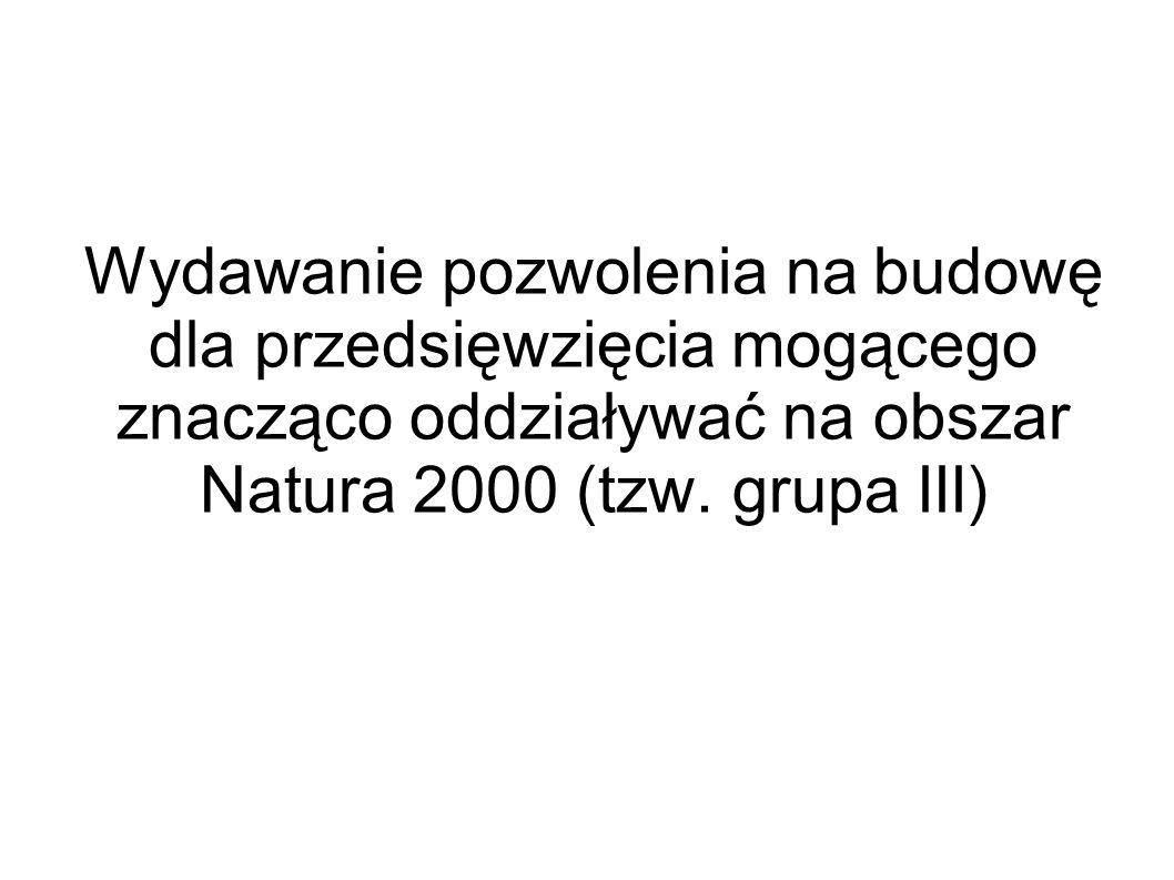 Wydawanie pozwolenia na budowę dla przedsięwzięcia mogącego znacząco oddziaływać na obszar Natura 2000 (tzw. grupa III)