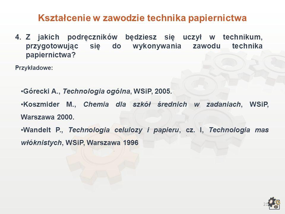 20 Kształcenie w zawodzie technika papiernictwa 3.Czego będziesz się uczył w zasadniczej szkole zawodowej, przygotowując się do wykonywania zawodu technika papiernictwa.