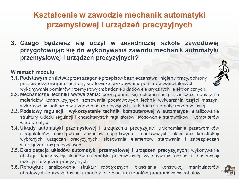 19 Kształcenie w zawodzie mechanik automatyki przemysłowej i urządzeń precyzyjnych Aby pracować w zawodzie mechanik automatyki przemysłowej i urządzeń