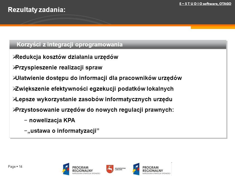 Page 14 Rezultaty zadania: Korzyści z integracji oprogramowania Redukcja kosztów działania urzędów Przyspieszenie realizacji spraw Ułatwienie dostępu