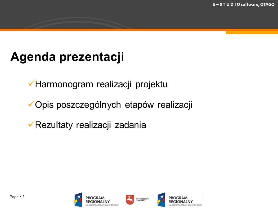 Page 2 E – S T U D I O software, OTAGO Agenda prezentacji Harmonogram realizacji projektu Opis poszczególnych etapów realizacji Rezultaty realizacji z