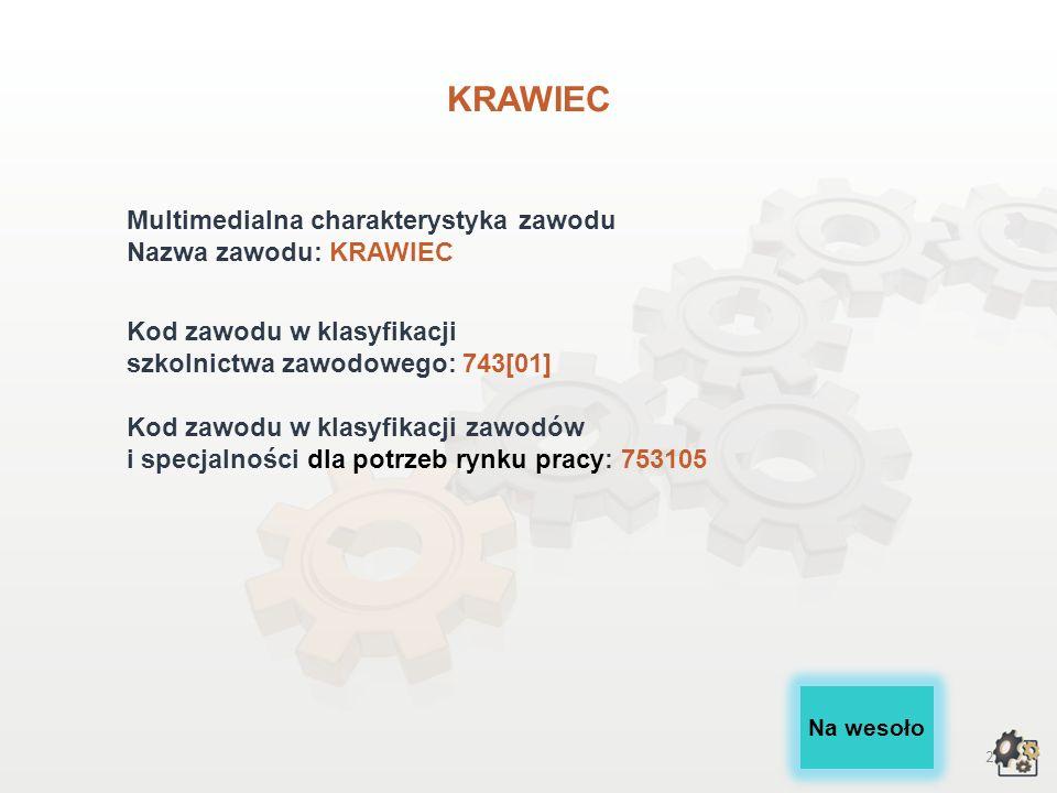 2 KRAWIEC Multimedialna charakterystyka zawodu Nazwa zawodu: KRAWIEC Kod zawodu w klasyfikacji szkolnictwa zawodowego: 743[01] Kod zawodu w klasyfikacji zawodów i specjalności dla potrzeb rynku pracy: 753105 Na wesoło