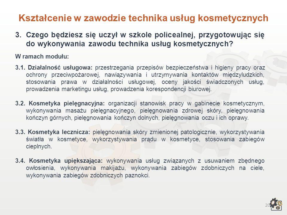 19 Kształcenie w zawodzie technika usług kosmetycznych 1.Aby pracować w zawodzie technika usług kosmetycznych, możesz: 1.1.