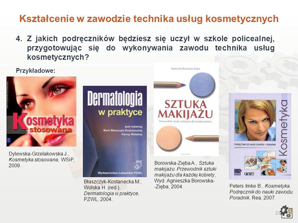 20 Kształcenie w zawodzie technika usług kosmetycznych 3.Czego będziesz się uczył w szkole policealnej, przygotowując się do wykonywania zawodu techni