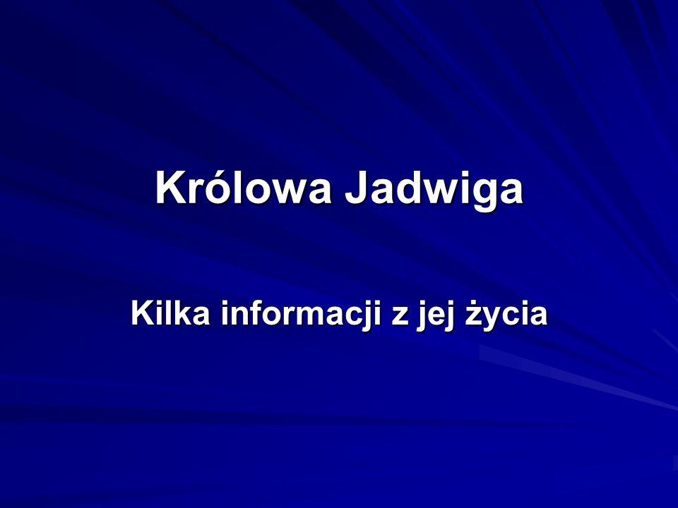 Królowa Jadwiga Kilka informacji z jej życia