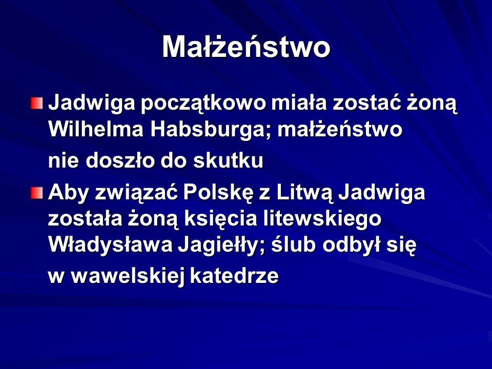 Małżeństwo Jadwiga początkowo miała zostać żoną Wilhelma Habsburga; małżeństwo nie doszło do skutku nie doszło do skutku Aby związać Polskę z Litwą Ja