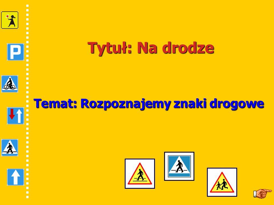 Tytuł: Na drodze Temat: Rozpoznajemy znaki drogowe