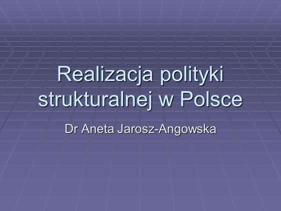 Realizacja polityki strukturalnej w Polsce Dr Aneta Jarosz-Angowska
