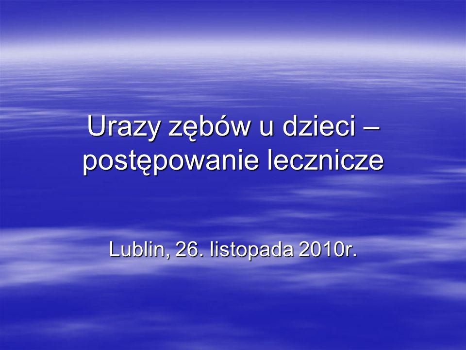 Urazy zębów u dzieci – postępowanie lecznicze Lublin, 26. listopada 2010r.