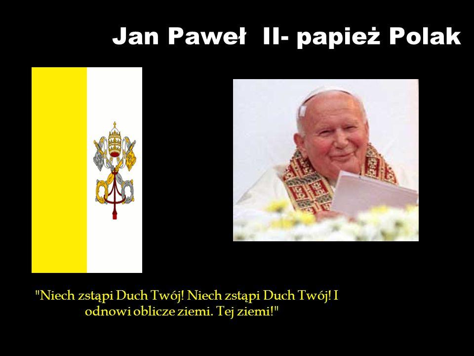 Jan Paweł II- papież Polak Niech zstąpi Duch Twój.