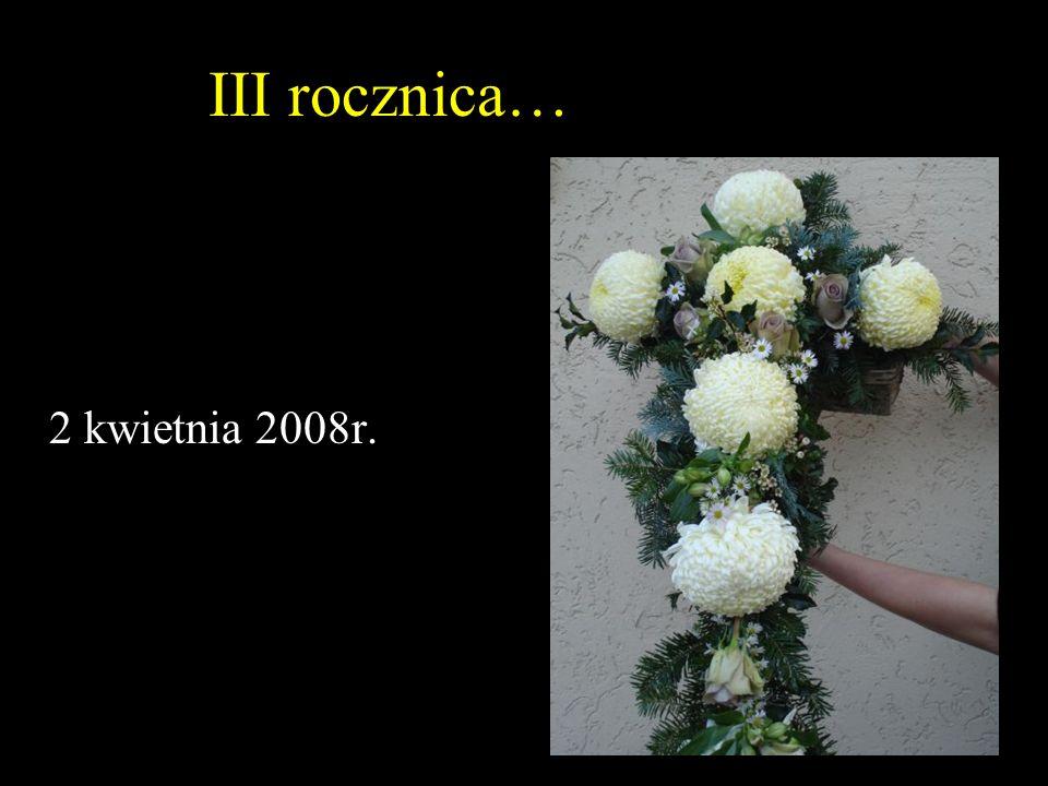 III rocznica… 2 kwietnia 2008r.