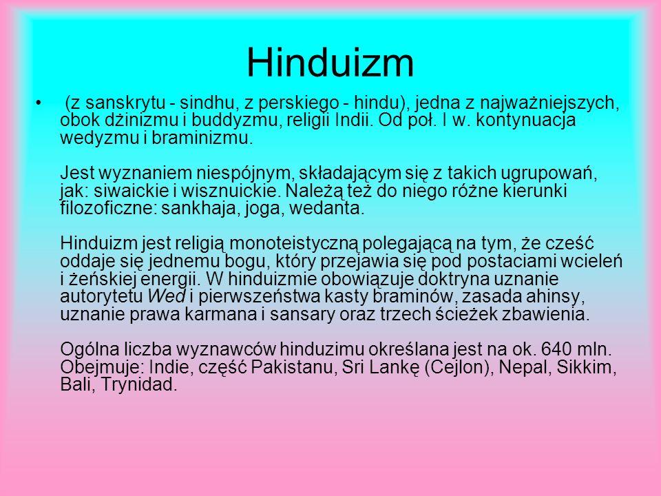 Hinduizm (z sanskrytu - sindhu, z perskiego - hindu), jedna z najważniejszych, obok dżinizmu i buddyzmu, religii Indii. Od poł. I w. kontynuacja wedyz