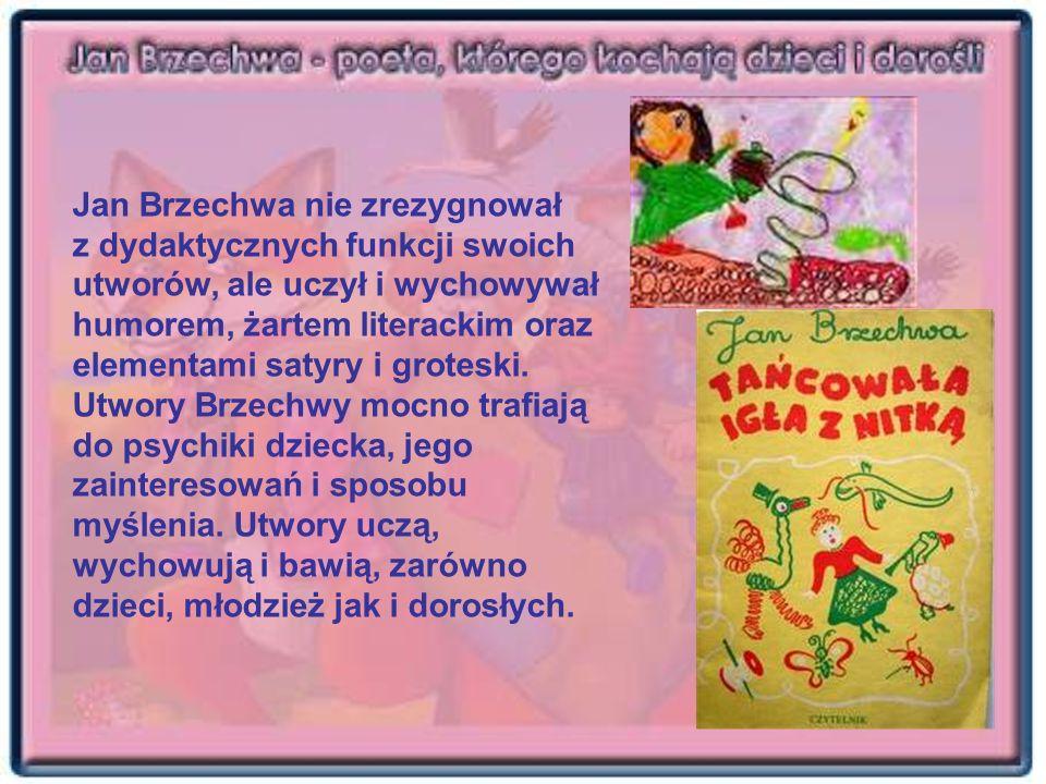 Jan Brzechwa nie zrezygnował z dydaktycznych funkcji swoich utworów, ale uczył i wychowywał humorem, żartem literackim oraz elementami satyry i grotes