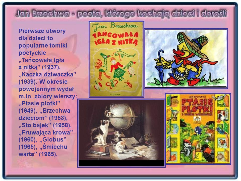 Pierwsze utwory dla dzieci to popularne tomiki poetyckie Tańcowała igła z nitką (1937), Kaczka dziwaczka (1939). W okresie powojennym wydał m.in. zbio