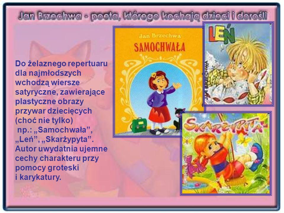 Do żelaznego repertuaru dla najmłodszych wchodzą wiersze satyryczne, zawierające plastyczne obrazy przywar dziecięcych (choć nie tylko) np.: Samochwał
