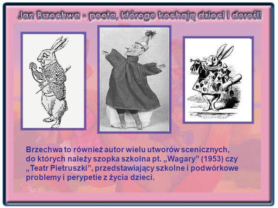 Brzechwa to również autor wielu utworów scenicznych, do których należy szopka szkolna pt. Wagary (1953) czy Teatr Pietruszki, przedstawiający szkolne