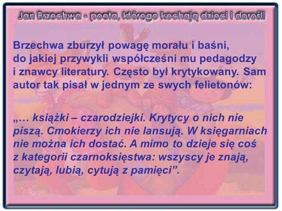 Brzechwa zburzył powagę morału i baśni, do jakiej przywykli współcześni mu pedagodzy i znawcy literatury. Często był krytykowany. Sam autor tak pisał