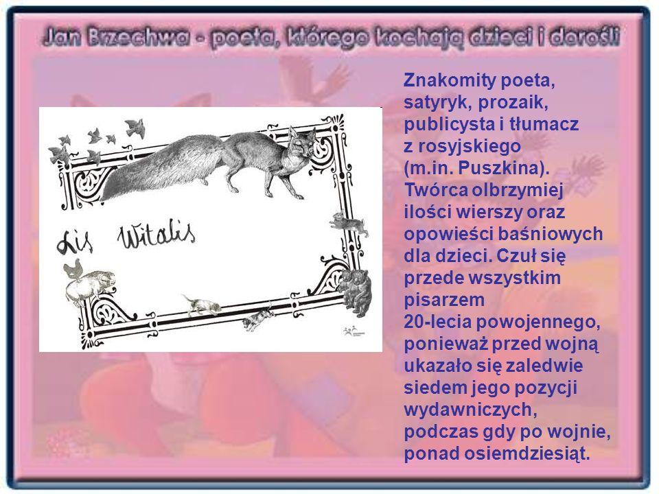 Znakomity poeta, satyryk, prozaik, publicysta i tłumacz z rosyjskiego (m.in. Puszkina). Twórca olbrzymiej ilości wierszy oraz opowieści baśniowych dla