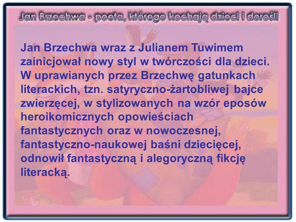 Jan Brzechwa wraz z Julianem Tuwimem zainicjował nowy styl w twórczości dla dzieci. W uprawianych przez Brzechwę gatunkach literackich, tzn. satyryczn