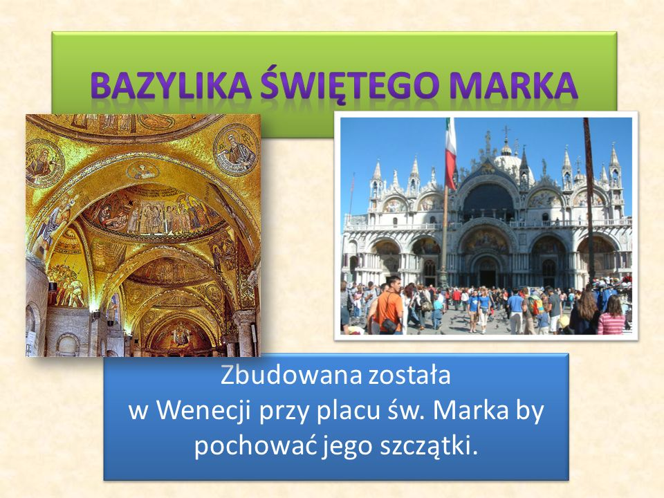 Zbudowana została w Wenecji przy placu św. Marka by pochować jego szczątki.