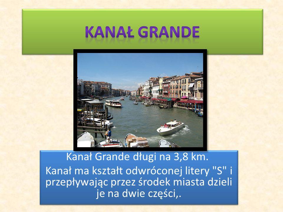 Kanał Grande długi na 3,8 km. Kanał ma kształt odwróconej litery